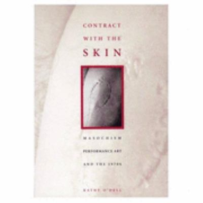 Contract With the Skin Masochism, Performance Art, and the 1970's