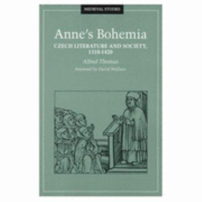 Anne's Bohemia Czech Literature and Society, 1310-1420