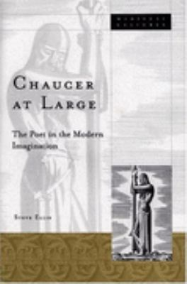 Chaucer at Large The Poet in the Modern Imagination