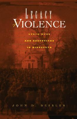 Legacy of Violence Lynch Mobs And Executions in Minnesota