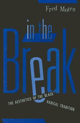 In the Break The Aesthetics of the Black Radical Tradition