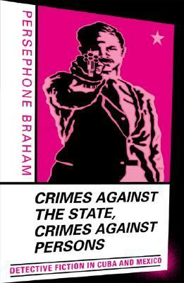 Crimes Against the State Crimes Against Persons Detective Fiction in Cuba and Mexico