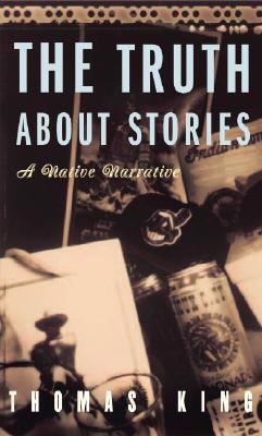 Truth about Stories A Native Narrative