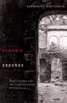 Demonic Grounds Black Women And the Cartographies of Struggle