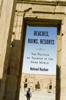 Beaches, Ruins, Resorts: The Politics of Tourism in the Arab World - Hazbun, Waleed pdf epub