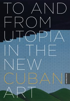 To and from Utopia in the New Cuban Art