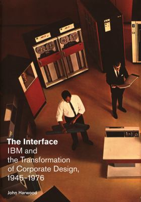 Interface : IBM and the Transformation of Corporate Design, 1945-1976