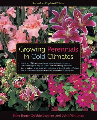 Growing Perennials in Cold Climates: Revised and Updated Edition