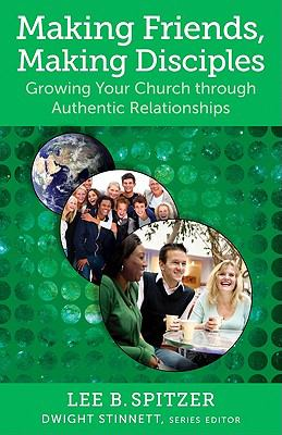 Making Friends, Making Disciples : Growing Your Church through Authentic Relationships