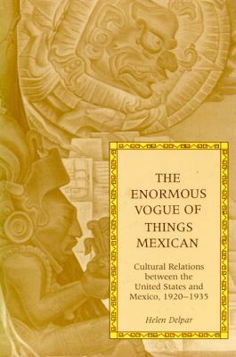 Enormous Vogue of Things Mexican Cultural Relations Between the United States and Mexico, 1920-1935