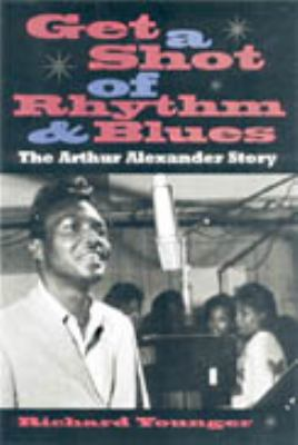 Get a Shot of Rhythm and Blues The Arthur Alexander Story