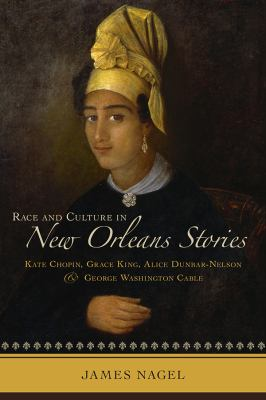 Race and Culture in New Orleans Stories : Kate Chopin, Grace King, Alice Dunbar-Nelson, and George Washington Cable