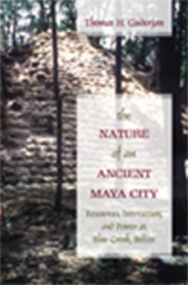 Nature of an Ancient Maya City Resources, Interaction, and Power at Blue Creek, Belize