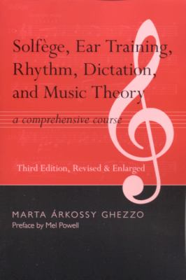 Solfege, Ear Training, Rhythm, Dictation, and Music Theory A Comprehensive Course