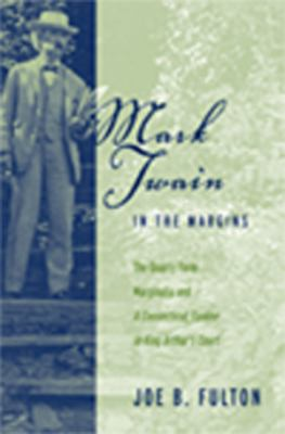 Mark Twain in the Margins: The Quarry Farm Marginalia and a Connecticut Yankee in King Arthur's Court (Studies in American Literary Realism)