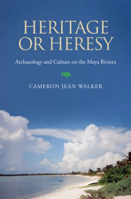 Heritage or Heresy: Archaeology and Culture on the Maya Riviera