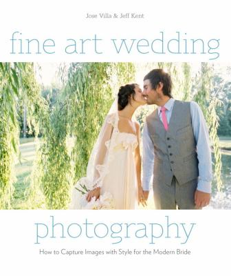 Fine Art Wedding Photography : How to Capture Images with Style for the Modern Bride