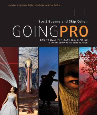 Going Pro : How to Make the Leap from Aspiring to Professional Photographer