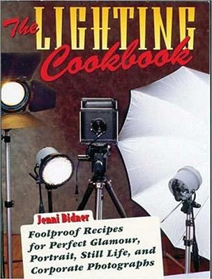Lighting Cookbook Foolproof Recipes for Perfect Glamour, Portrait, Still Life, and Corporate Photographs
