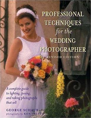 Professional Techniques for the Wedding Photographer A Complete Guide to Lighting, Posing and Taking Photographs That Sell