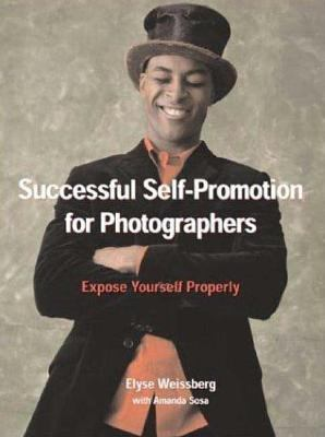 Successful Self-Promotion for Photographers Expose Yourself Properly