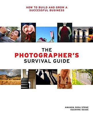 Photographer's Survival Guide: How to Build and Grow a Successful Business