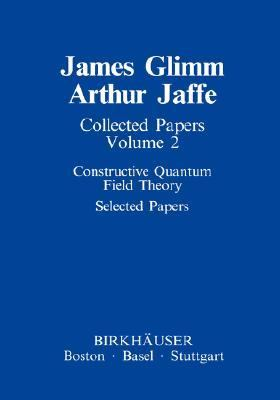 Constructive Quantum Field Theory Selected Papers
