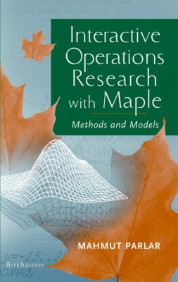 Interactive Operations Research With Maple Methods and Models