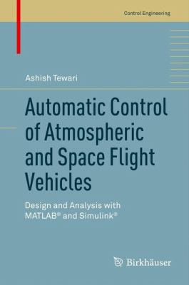 Automatic Control of Atmospheric and Space Flight Vehicles: Design and Analysis with MATLAB and Simulink (Control Engineering)