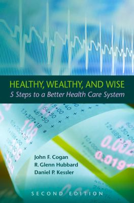 Healthy, Wealthy, and Wise: Five Steps to a Better Health Care System
