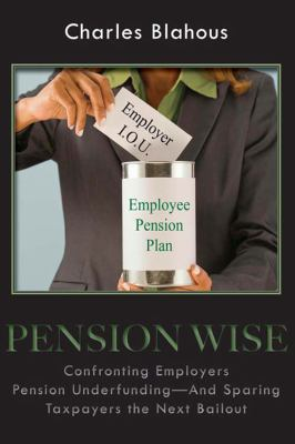 Pension Wise : Confronting Employer Pension Underfunding and Sparing Taxpayers the Next Bailout