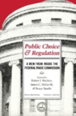 Public Choice and Regulation A View from Inside the Federal Trade Commission