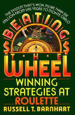 Beating the Wheel The System That Has Won over Six Million Dollars from Las Vegas to Monte Carlo