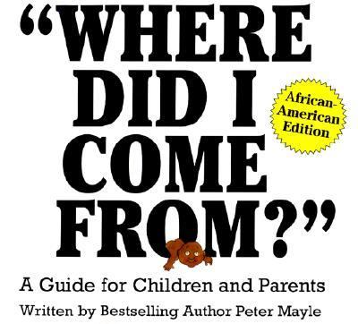 Where Did I Come From? A Guide for Children and Parents  African-American Edition