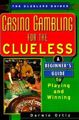 Casino Gambling for the Clueless: A Beginner's Guide to Playing and Winning
