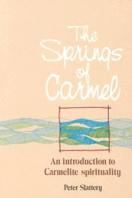 Springs of Carmel An Introduction to Carmelite Spirituality