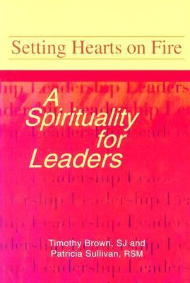 Setting Hearts on Fire A Spirituality for Leaders