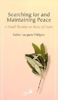 Searching for and Maintaining Peace A Small Treatise on Peace of Heart