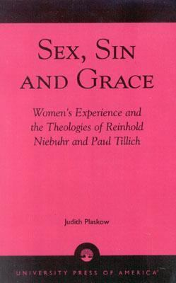 Sex, Sin, and Grace Women's Experience and the Theologies of Reinhold Niebuhr and Paul Tillich