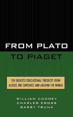From Plato to Piaget The Greatest Educational Theorists from Across the Centuries and Around the World