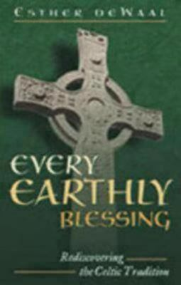 Every Earthly Blessing Rediscovering the Celtic Tradition
