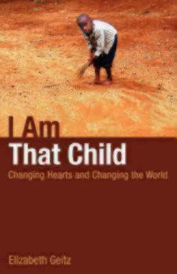 I Am That Child : Changing Hearts and Changing the World