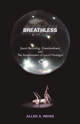 Breathless Sound Recording, Disembodiment, and the Transformation of Lyrical Nostalgia