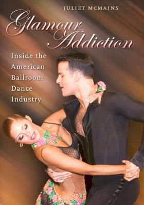 Glamour Addiction Inside the American Ballroom Dance Industry