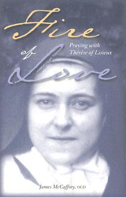 Fire of Love Praying with Therese of Lisieux