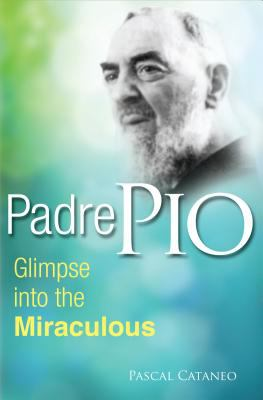 Padre Pio Glimpse into the Miraculous