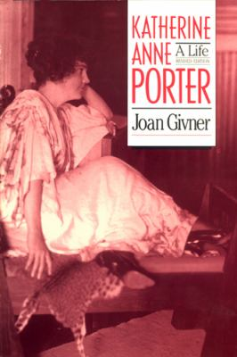 Katherine Anne Porter A Life