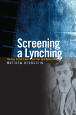 Screening a Lynching: The Leo Frank Case on Film and Television