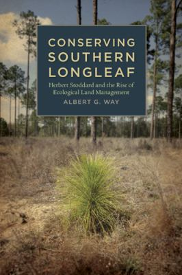 Conserving Southern Longleaf : Herbert Stoddard and the Rise of Ecological Land Management