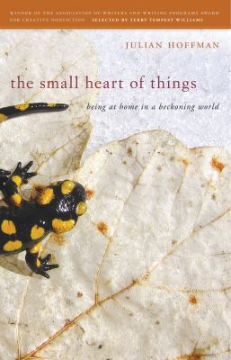 Small Heart of Things : Being at Home in a Beckoning World